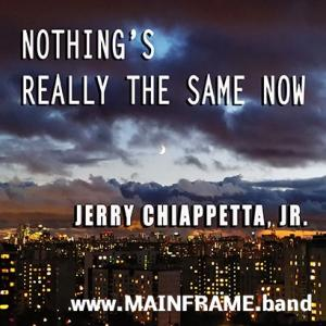 Nothing's Really the Same Now – New Single by Jerry Chiappetta, Jr.