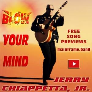 BLOW YOUR MIND a 21 Song Digital Album by Jerry Chiappetta, Jr. NEW RELEASE